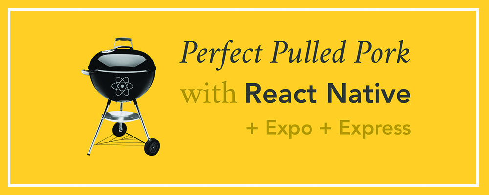 Perfect Pulled Pork with React Native, Expo and Express